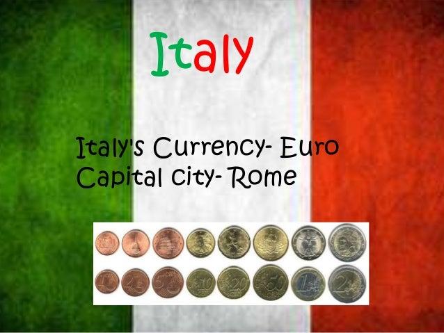 Italy Italy's Currency- Euro Capital city- Rome