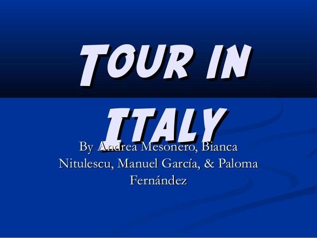 Tour in Italy  By Andrea Mesonero, Bianca Nitulescu, Manuel García, & Paloma Fernández