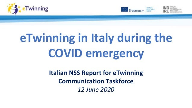 eTwinning in Italy during the COVID emergency Italian NSS Report for eTwinning Communication Taskforce 12 June 2020