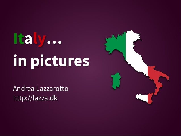 Italy… in pictures Andrea Lazzarotto http://lazza.dk