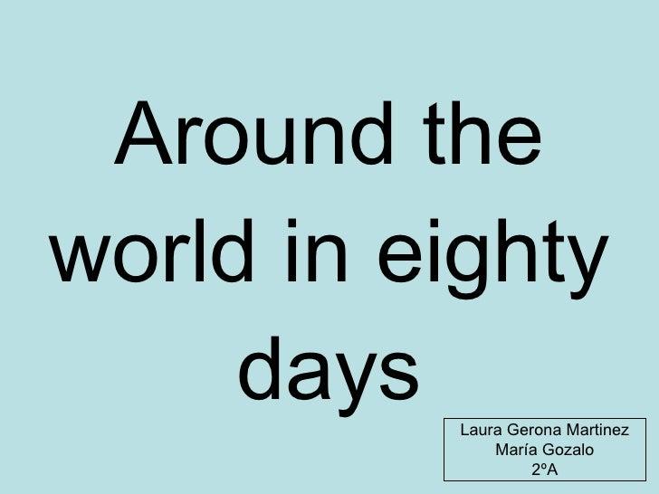 Around the world in eighty days Laura Gerona Martinez María Gozalo 2ºA