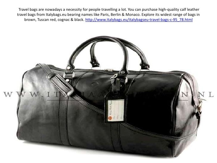 Travel bags are nowadays a necessity for people travelling a lot. You can purchase high-quality calf leather travel bags ...