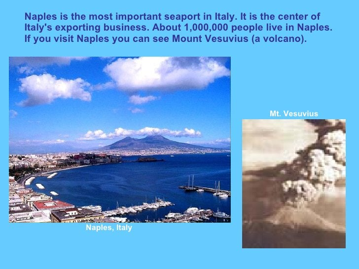 Naples is the most important seaport in Italy. It is the center of Italy's exporting business. About 1,000,000 people live...