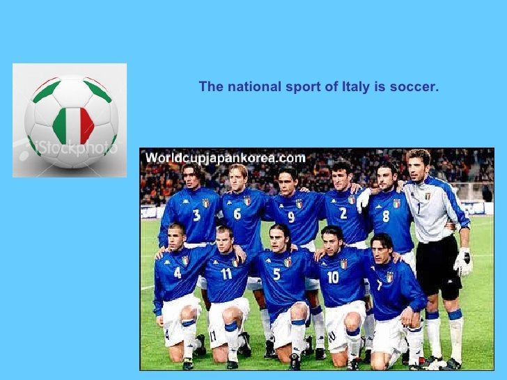 The national sport of Italy is soccer.