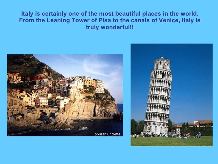 Italy is certainly one of the most beautiful places in the world. From the Leaning Tower of Pisa to the canals of Venice, ...