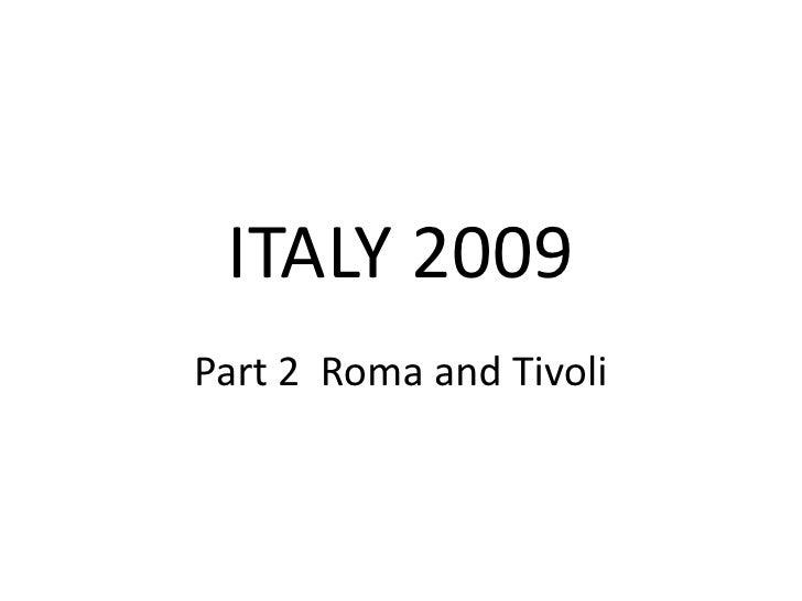 ITALY 2009<br />Part 2  Roma and Tivoli<br />