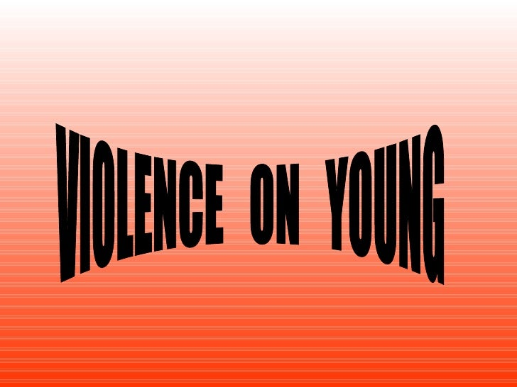 VIOLENCE  ON  YOUNG