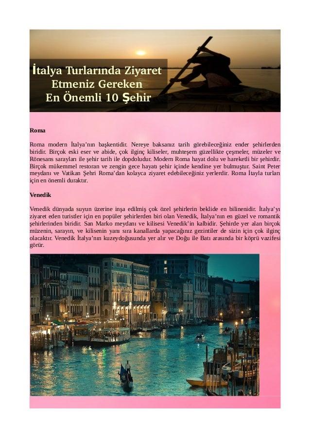 İtalya Turlarında Ziyaret  Etmeniz Gereken  En Önemli 10 Şehir  Roma  Roma modern İtalya'nın başkentidir. Nereye baksanız ...