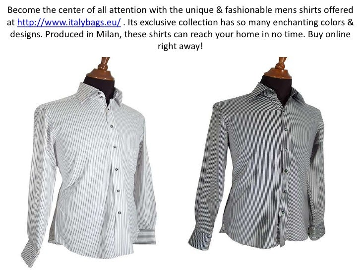Become the center of all attention with the unique & fashionable mens shirts offered at http://www.italybags.eu/. Its excl...