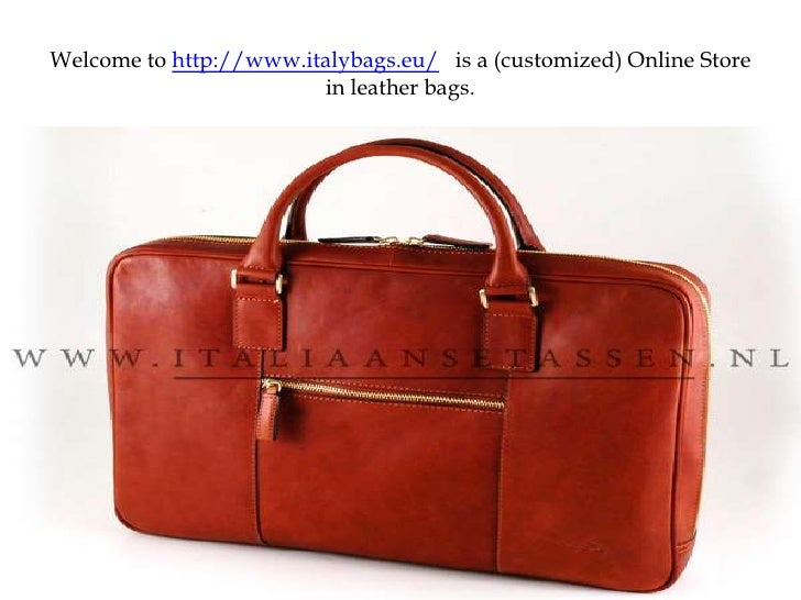 Welcome to http://www.italybags.eu/   is a (customized) Online Store in leather bags.
