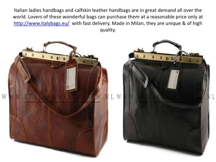 Italian ladies handbags and calfskin leather handbags are in great demand all over the world. Lovers of these wonderful ba...