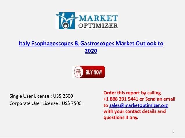 Italy Esophagoscopes & Gastroscopes Market Outlook to 2020 Single User License : US$ 2500 Corporate User License : US$ 750...