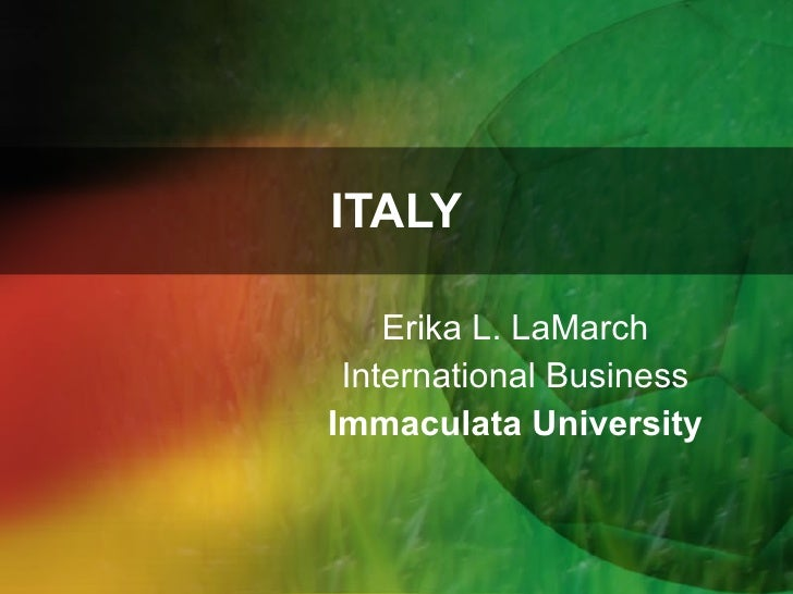 ITALY Erika L. LaMarch International Business Immaculata University