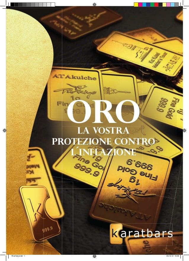 ORO  LA VOSTRA  PROTEZIONE CONTRO  L´INFLAZIONE  Final Italy.indd 1 06.10.12 10:45