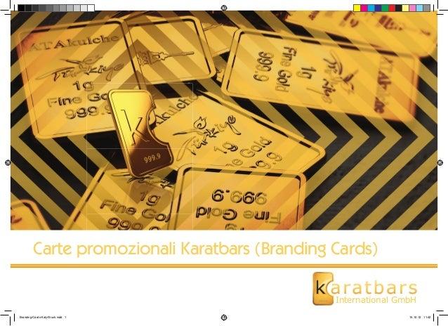 Carte promozionali Karatbars (Branding Cards)  International GmbH  Branding-Cards-Italy-Druck.indd 1 15.10.12 11:42