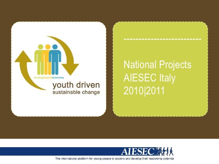 --------------------------<br />National Projects<br />AIESEC Italy 2010 2011<br />