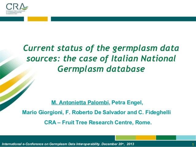 Current status of the germplasm data sources: the case of Italian National Germplasm database  M. Antonietta Palombi, Petr...