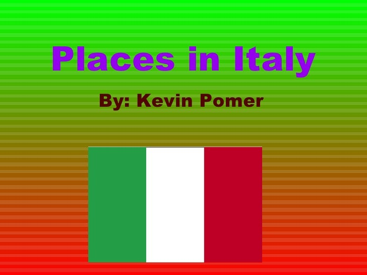 Places in Italy By: Kevin Pomer