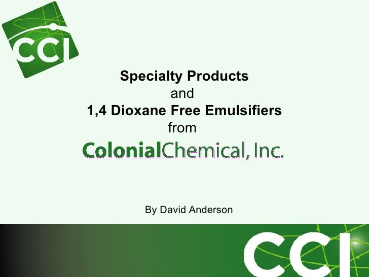 Specialty Products and   1,4 Dioxane Free Emulsifiers from  By David Anderson