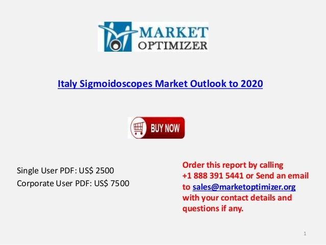 Italy Sigmoidoscopes Market Outlook to 2020 Single User PDF: US$ 2500 Corporate User PDF: US$ 7500 Order this report by ca...