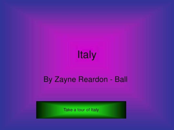 Italy  By Zayne Reardon - Ball        Take a tour of Italy