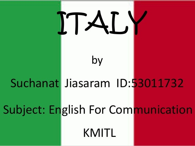 ITALY by Suchanat Jiasaram ID:53011732 Subject: English For Communication KMITL