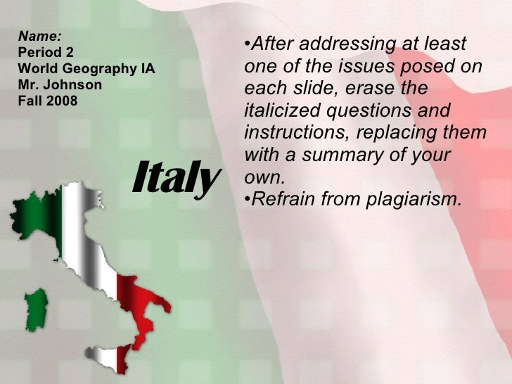 Italy Name: Period 2 World Geography IA Mr. Johnson Fall 2008 <ul><li>After addressing at least one of the issues posed on...
