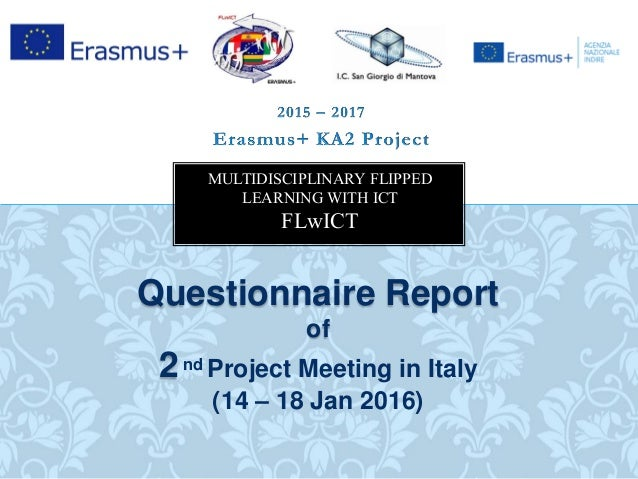 Questionnaire Report of 2nd Project Meeting in Italy (14 – 18 Jan 2016) MULTIDISCIPLINARY FLIPPED LEARNING WITH ICT FLwICT