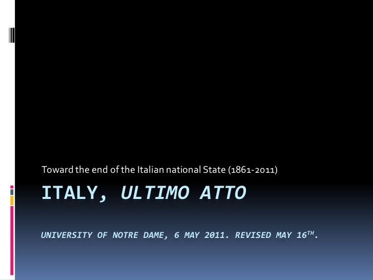 Italy, ultimo attoUniversity of notre dame, 6 may 2011. revised may 16th.  <br />Toward the end of the Italian national St...