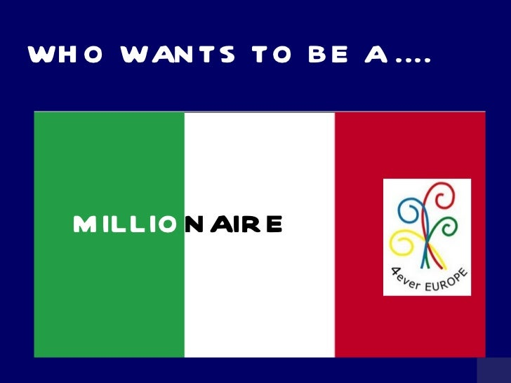 WHO WANTS TO BE A .... MILLIO NAIRE