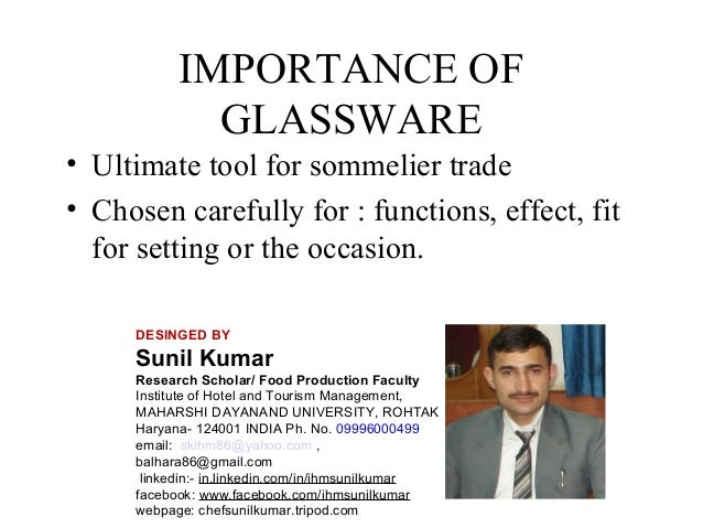 IMPORTANCE OF GLASSWARE • Ultimate tool for sommelier trade • Chosen carefully for : functions, effect, fit for setting or...