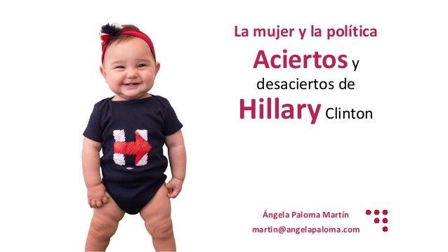 Lamujerylapolítica Aciertosy desaciertosde HillaryClinton ÁngelaPalomaMartín martin@angelapaloma.com