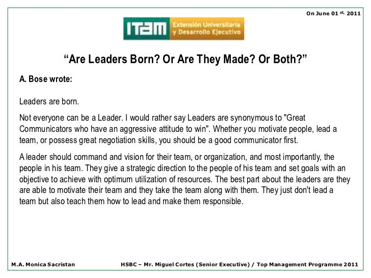 good managers are born not made management essay While some may be born with an innate knack for great leadership skills like confidence, communication, and creativity, i'd like to argue that great leaders are made not born even if you are born with certain traits and talents, only through carefully developing those skills and talents can you.