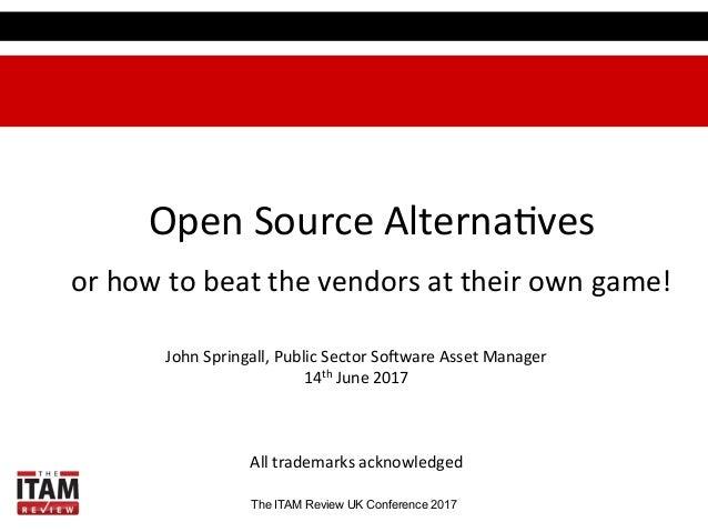 ITAM UK 2017 Open source alternatives_John Springall