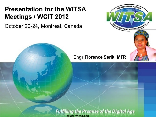 Presentation for the WITSAMeetings / WCIT 2012October 20-24, Montreal, Canada                            Engr Florence Ser...