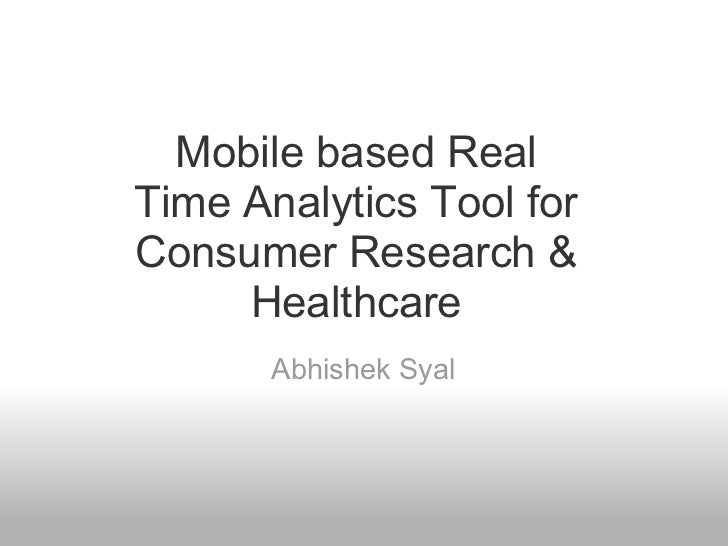 Mobile based RealTime Analytics Tool forConsumer Research &     Healthcare       Abhishek Syal