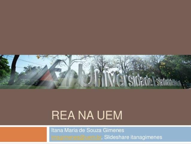 REA NA UEMItana Maria de Souza Gimenesimsgimenes@uem.br, Slideshare itanagimenes