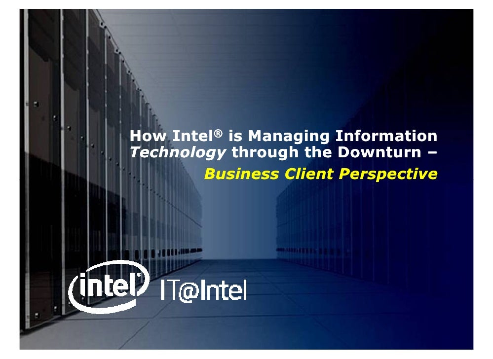 How Intel® is Managing Information Technology through the Downturn –         Business Client Perspective