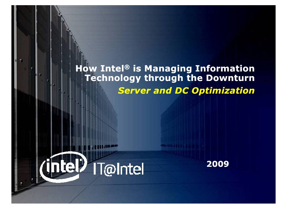How Intel® is Managing Information  Technology through the Downturn        Server and DC Optimization                     ...