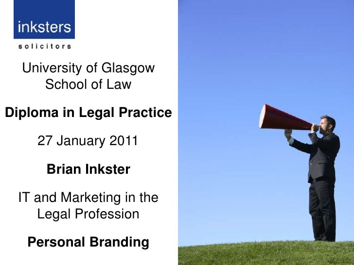 University of Glasgow<br />School of Law<br />Diploma in Legal Practice<br />27 January 2011<br />Brian Inkster <br />IT a...