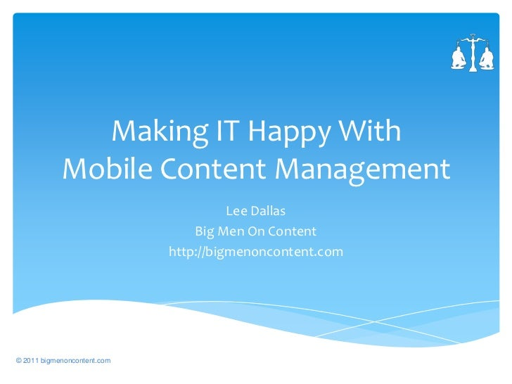 Making IT Happy With Mobile Content Management<br />Lee Dallas<br />Big Men On Content<br />http://bigmenoncontent.com<br ...