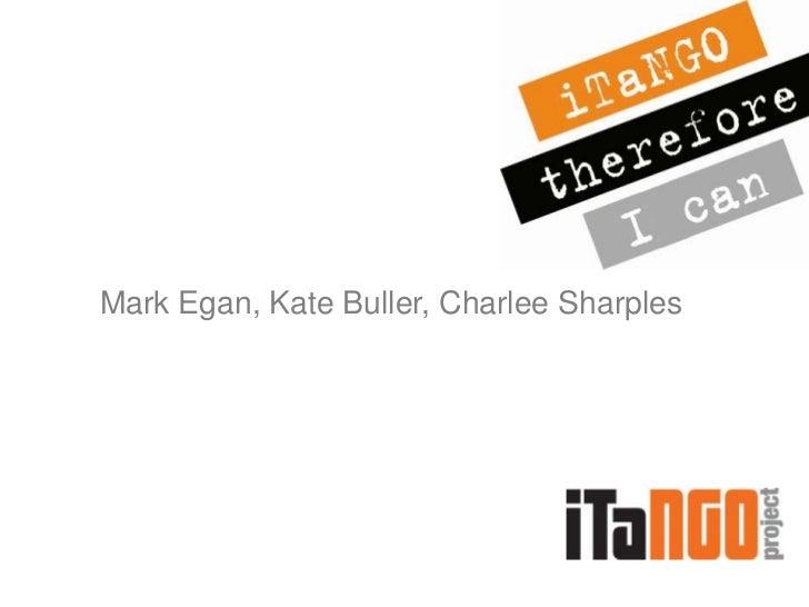 Mark Egan, Kate Buller, Charlee Sharples