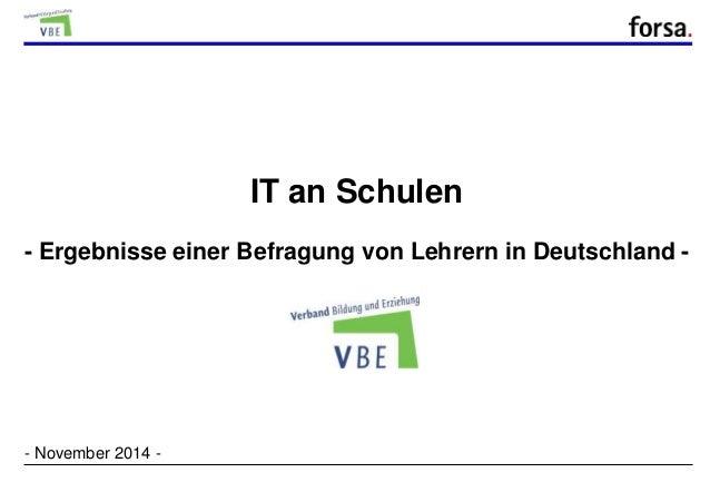 - Ergebnisse einer Befragung von Lehrern in Deutschland -  forsa. q4415/30824 11/14 Ma, Le/Wi  IT an Schulen  - 1 -  - Nov...