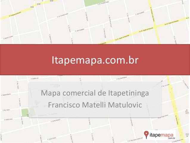 Itapemapa.com.br Mapa comercial de Itapetininga Francisco Matelli Matulovic