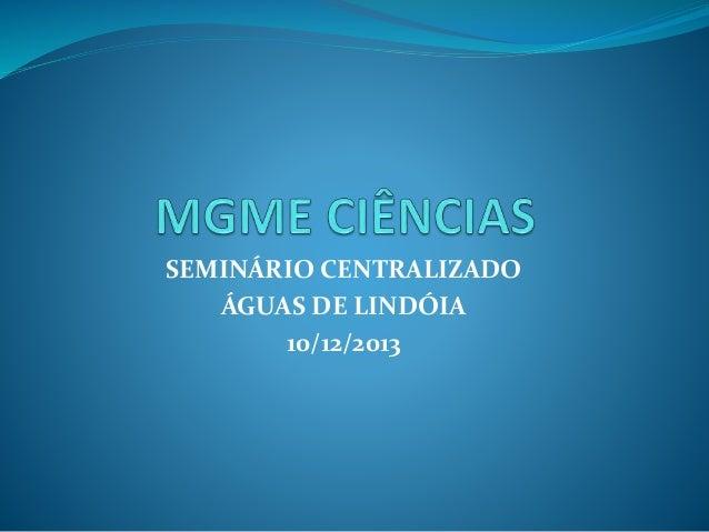 SEMINÁRIO CENTRALIZADO ÁGUAS DE LINDÓIA 10/12/2013