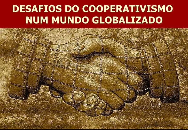DESAFIOS DO COOPERATIVISMO  NUM MUNDO GLOBALIZADO
