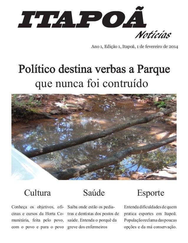 ITAPOÃ Notícias Ano 1, Edição 1, Itapoã, 1 de fevereiro de 2014  Político destina verbas a Parque que nunca foi contruído ...