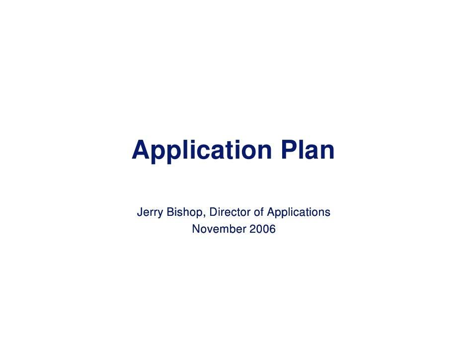 Application Plan<br />Jerry Bishop, Director of Applications<br />November 2006<br />