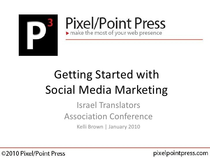 Getting Started with Social Media Marketing<br />Israel Translators Association Conference<br />Kelli Brown | February 201...