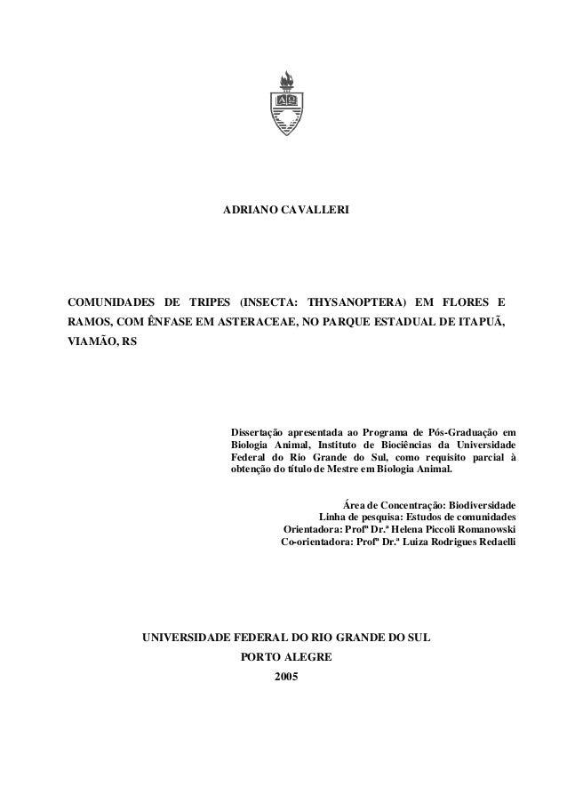 ADRIANO CAVALLERI  COMUNIDADES DE TRIPES (INSECTA: THYSANOPTERA) EM FLORES E RAMOS, COM ÊNFASE EM ASTERACEAE, NO PARQUE ES...